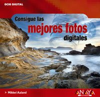 Consigue las mejores fotos digitales/ Find The Best Digital Photos (Spanish Edition) (8441522626) by Mikkel Aaland