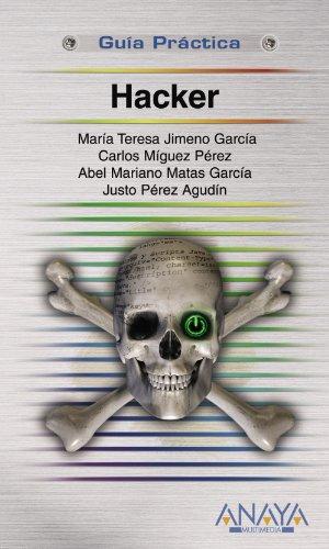 HACKER. Guía Práctica - María Teresa Jimeno García, Carlos Miguel Pérez, Abel Mariano Matas García, Justo Pérez Agudín