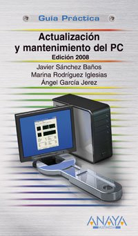 Actualizacion y mantenimiento del PC/ Updating and Maintaining the PC: 2008 (Guia Practica&#...