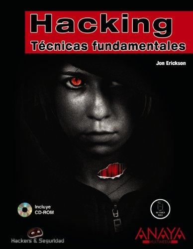 HACKING: TÉCNICAS FUNDAMENTALES (Libro + CD): Erickson, Jon
