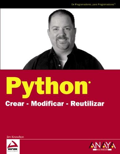 PYTHON: Crear. Modificar. Reutilizar: Knowlton, Jim