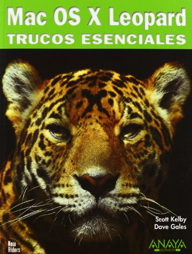 Mac OS X Leopard. Trucos Esenciales/ Essential Tips (Titulos especiales/ Special Titles) (Spanish Edition) (8441525986) by Scott Kelby; Dave Gales