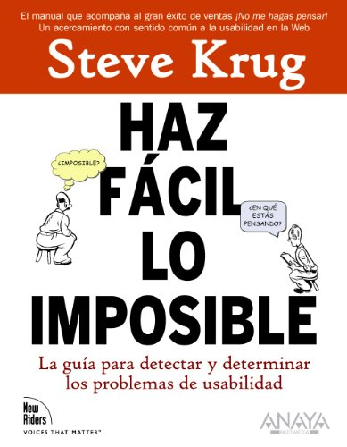 Haz facil lo imposible / Rocket Surgery Made Easy: La Guia Practica Para Aficionados Para Encontrar Y Solucionar Problemas De Usabilidad / the ... and Fixing Usability Probl (Spanish Edition) (8441527547) by Steve Krug