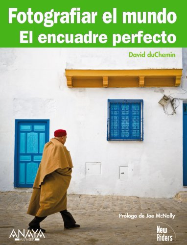 fotografiar el mundo photographing the world el encuadre perfecto the perfect framing spanish edition