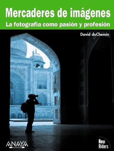 mercaderes de imagenes image merchants la fotografia como pasion y profesion photography as passion and profession spanish edition