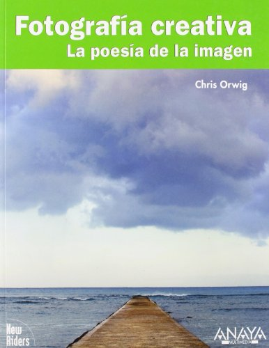 Fotografia creativa / Creative Photography: La Poesia De La Imagen / the Poetry of Image (Spanish ...