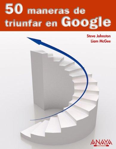 50 maneras de triunfar en Google /: Johnson, Steve, Mcgee,