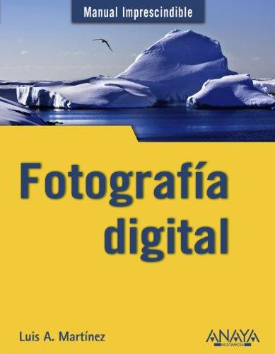 Fotografia digital / Digital Photography (Manual Imprescindible: Martinez, Luis Alberto