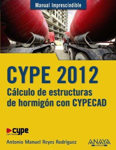 9788441530096: CYPE 2012: Cálculo de estructuras de hormigón con Cypecad / Calculation of Concrete Structures With Cypecad (Manual Imprescindible / Essential Manual) (Spanish Edition)