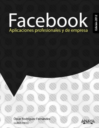 9788441531192: Facebook 2012: Aplicaciones profesionales y de empresa / Business and Professional Applications (Spanish Edition)