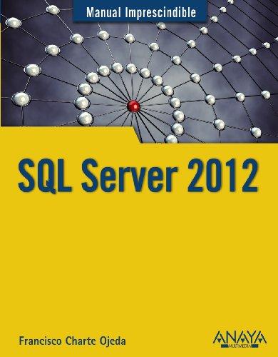 SQL SERVER 2012. Manual imprescindible: Charte Ojeda, Francisco