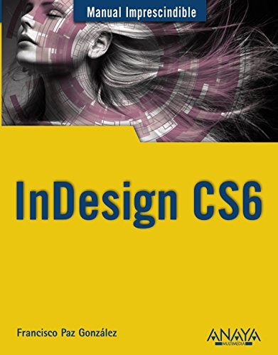 INDESIGN CS6: Manual Imprescindible: Paz González, Francisco