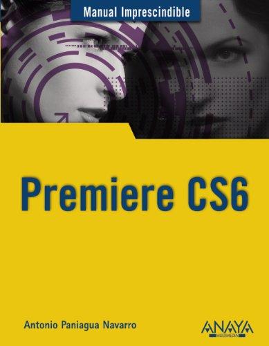 PREMIERE CS6: Manual imprescindible: Paniagua Navarro, Antonio