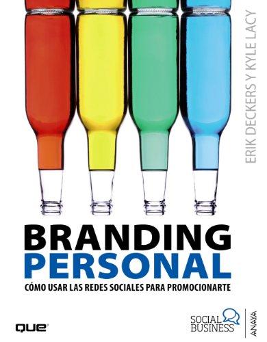 BRANDING PERSONAL: Cómo usar las Redes Sociales para promocionarte: Deckers, Erick; Lacy, ...