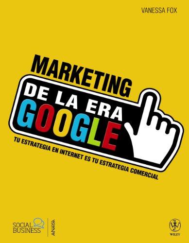 Marketing de la era Google / Marketing of the Google Era (Spanish Edition): Fox, Vanessa