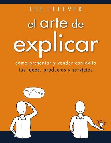 9788441534223: El arte de explicar / The art of explaining: Como Presentar Y Vender Con Éxito Tus Ideas, Productos Y Servicios (Spanish Edition)