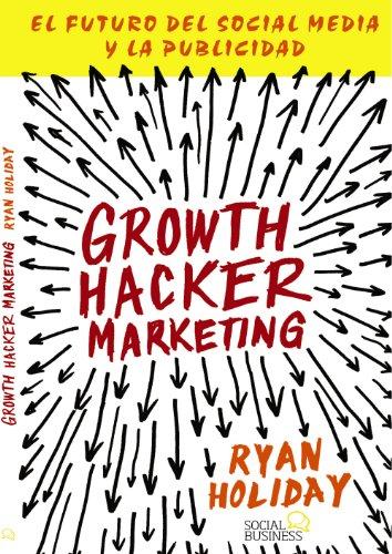 9788441535749: Growth Hacker Marketing: El Futuro Del Social Media Y La Publicidad / the Future of Social Media and Advertising