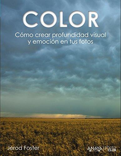 9788441535893: Color Cómo Crear Profundidad Visual Y Emoción En Tus Fotos / How to Create Visual Depth and Emotion in Your Photos (Spanish Edition)