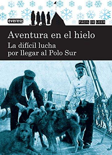 9788444110929: Aventura en el hielo. La difícil lucha por llegar al Polo Sur (Fácil de leer)