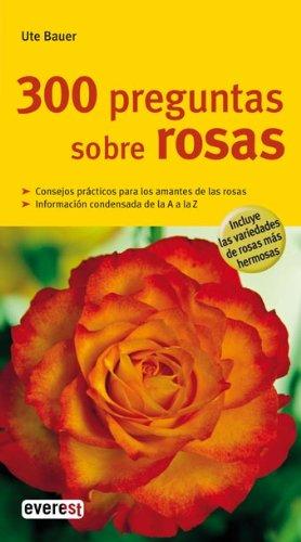 300 Preguntas Sobre Rosas (Spanish Edition): Bauer, Ute