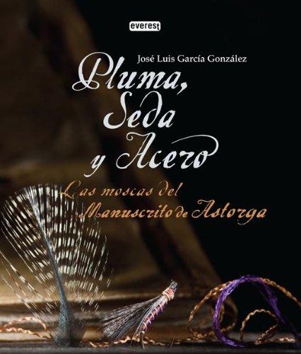 9788444120836: Pluma, Seda y Acero. Las moscas del Manuscrito de Astorga (Grandes Manuales Everest)