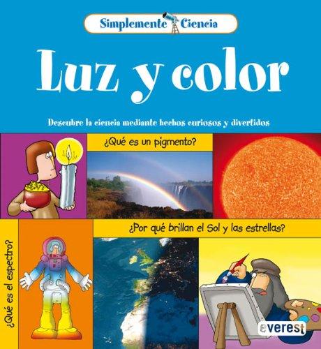 9788444141671: Simplemente Ciencia. Luz y color: Descubre la ciencia mediante hechos curiosos y divertidos.