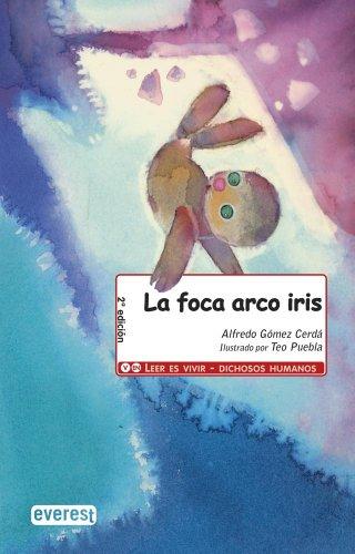 9788444141916: La foca arco iris (Leer es vivir / Dichosos humanos)