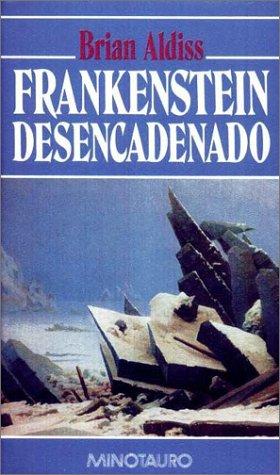 Frankenstein Desencadenado (Spanish Edition): Brian W. Aldiss