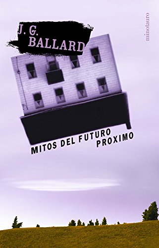 Mitos Del Futuro Proximo / Myths of: Ballard, J. G.