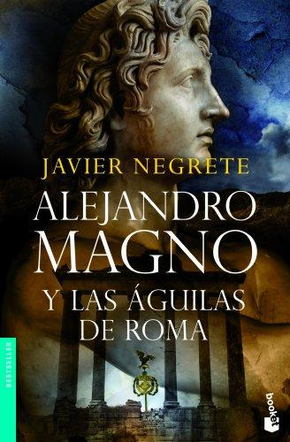 9788445078112: Alejandro Magno y las águilas de Roma (Novela histórica)