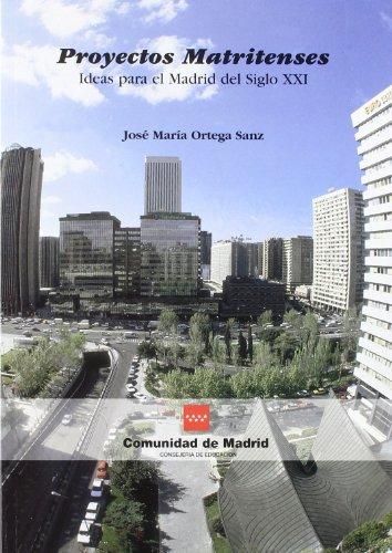 PROYECTOS MATRITENSES. IDEAS PARA EL MADRID DEL SIGLO XXI. - ORTEGA SANZ, Jose Maria.