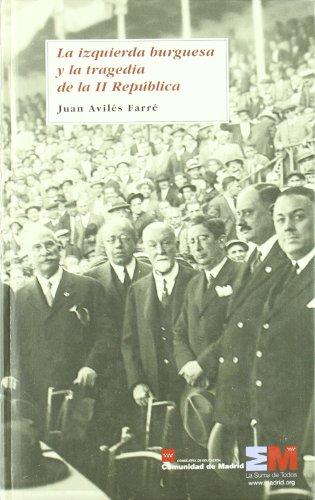 La izquierda burguesa y la tragedia de la II República - Avilés Farré, Juan