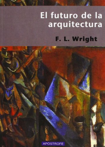 El Futuro de la Arquitectura (Spanish Edition): Frank Lloyd Wright