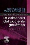 Guía práctica para la asistencia del paciente geriátrico: Wachtel, T.J.; ...