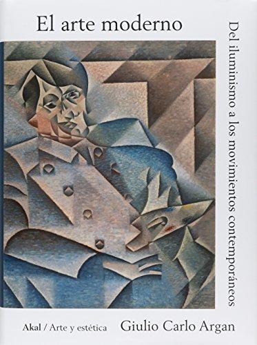 EL ARTE MODERNO: Del iluminismo a los movimientos contemporáneos: ARGAN, Giulio Carlo