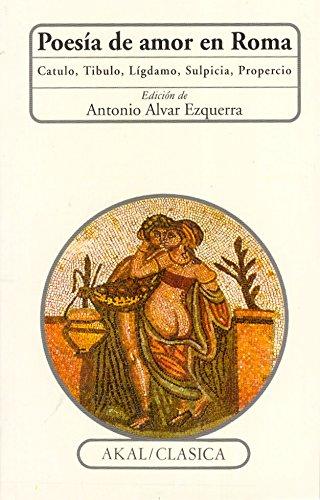 POESIA DE AMOR EN ROMA, Catulo, Tibulo, Lígdamo, Sulpicia, Propercio: VV. AA.