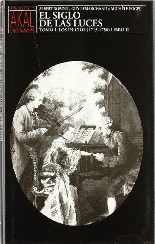 EL SIGLO DE LAS LUCES. TOMO I. LOS INICIOS (1715-1750). LIBRO II: SOBOUL, Albert/ LEMARCHAND, Guy/ ...
