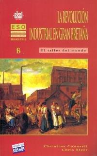 9788446004783: La revolución industrial en Inglaterra : el taller del mundo:ciencias sociales, geografía e historia, 3 ESO, 2 ciclo