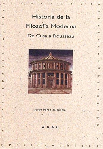 HISTORIA DE LA FILOSOFIA MODERNA: De Cusa a Rousseau: Jorge Pérez de Tudela