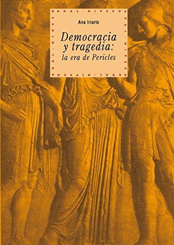 DEMOCRACIA Y TRAGEDIA: LA ERA DE PERICLES: Ana Iriarte