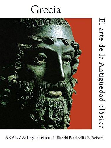 EL ARTE EN LA ANTIGUEDAD CLASICA. Grecia: BANDINELLI, Ranuccio Bianchi/