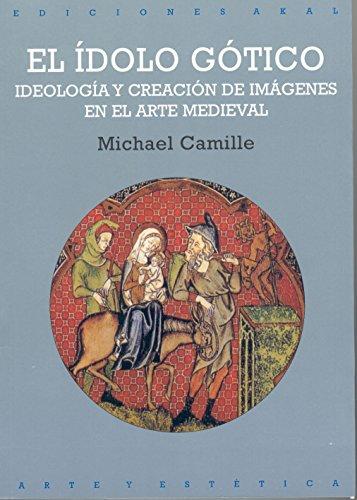 EL IDOLO GOTICO. IDEOLOGIA Y CREACION DE IMAGENES EN EL ARTE MEDIEVAL: CAMILLE, M.