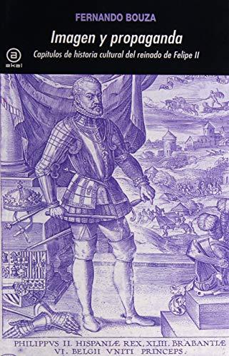 9788446009931: Imagen y propaganda: Capítulos de historia cultural del reinado de Felipe II: 200 (Universitaria)