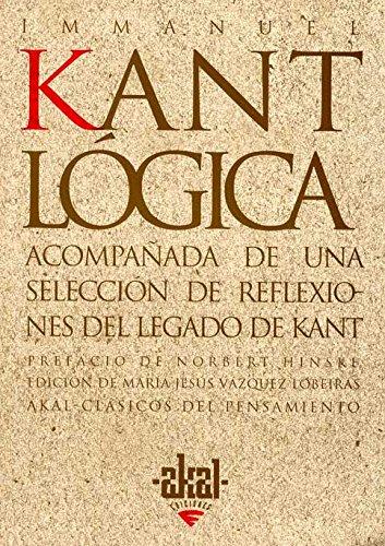 LOGICA: Acompañada de una selección de reflexiones del legado de Kant. Prefacio de ...