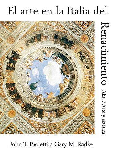 EL ARTE EN LA ITALIA DEL RENACIMIENTO: PAOLETTI, John T.