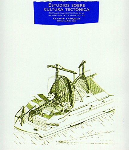 9788446011873: Estudios sobre cultura tectonica/ Studies in Tectonic Culture: Poeticas de la construccion en la arquitectura de los siglos XIX y XX/ The Poetics of ... Architecture) (Spanish Edition)