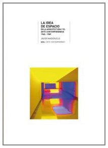 9788446012610: La idea del espacio / The Idea Of Space: En la arquitectura y el arte contemporaneos 1960-1989 / In the contemporary art and architecture 1960-1989 (Spanish Edition)