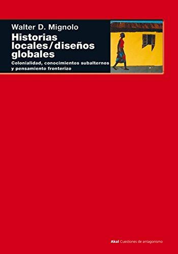 9788446015840: Historias Locales / Disenos Globales: Colonialidad, Conocimientos Subalternos Y Pensamiento Fronterizo (Cuestiones De Antagonismo) (Spanish Edition)