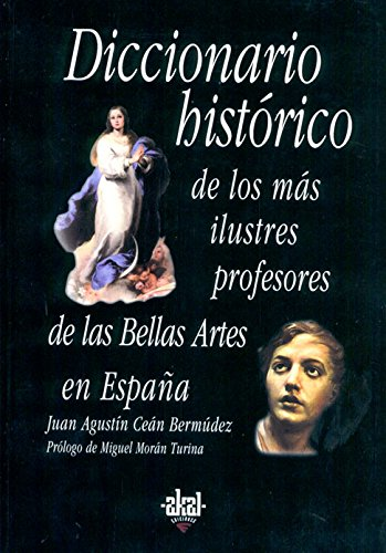 9788446016175: Diccionario historico de los mas ilustres profesores de las bellas artes en Espana / Historical Dictionary of the Most Distinguished Professors of ... in Spain (Fuentes De Arte) (Spanish Edition)
