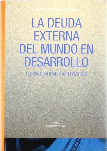 LA DEUDA EXTERNA DEL MUNDO EN DESARROLLO: Teoría, realidad y alternativas: Jaime Atienza ...
